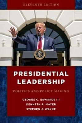 Presidential Leadership: Politics and Policy Making, Eleventh Edition