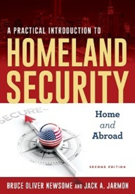 A Practical Introduction to Homeland Security: Home and Abroad, Second Edition