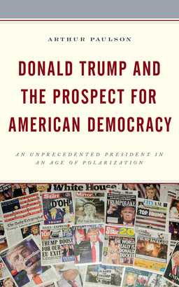 Donald Trump and the Prospect for American Democracy: An Unprecedented President in an Age of Polarization
