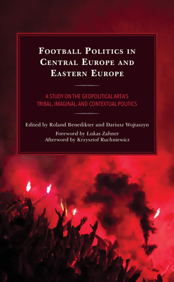 Football Politics in Central Europe and Eastern Europe: A Study on the Geopolitical Area's Tribal, Imaginal, and Contextual Politics