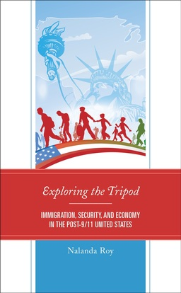 Exploring the Tripod: Immigration, Security, and Economy in the Post-9/11 United States
