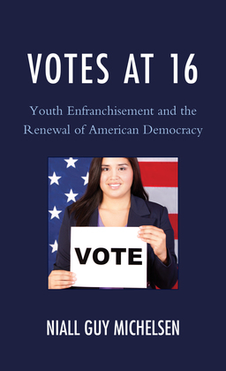 Votes at 16: Youth Enfranchisement and the Renewal of American Democracy