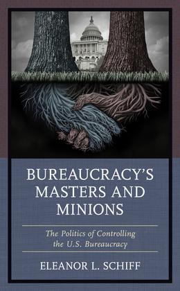 Bureaucracy's Masters and Minions: The Politics of Controlling the U.S. Bureaucracy