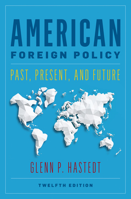 American Foreign Policy: Past, Present, and Future, Twelfth Edition