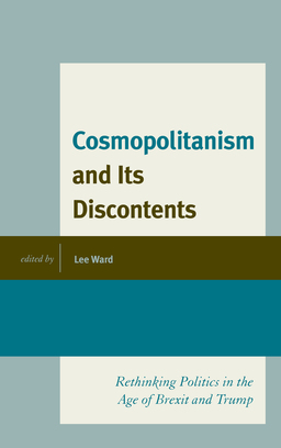Cosmopolitanism and Its Discontents: Rethinking Politics in the Age of Brexit and Trump