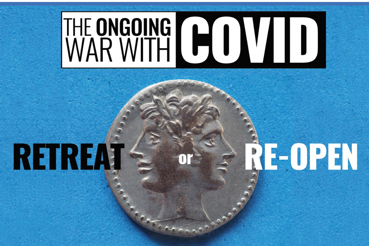 The Ongoling War with Covid Retreat or Re-open
