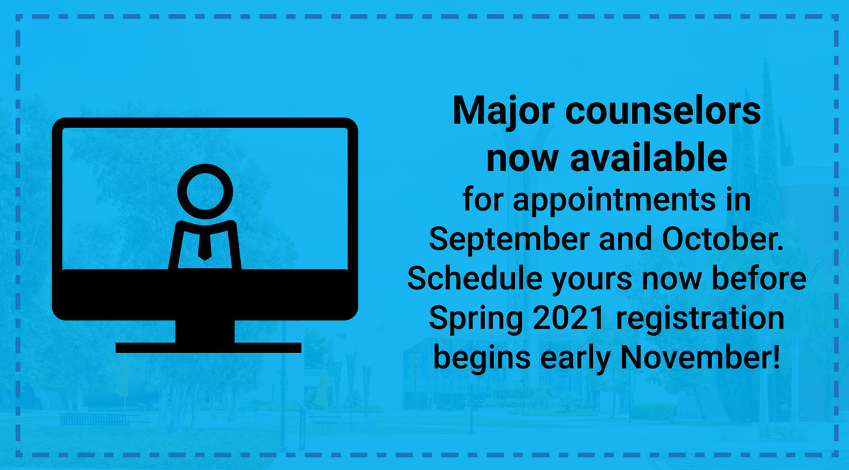 Major counselors now available for appointments in September and October. Schedule yours now before Spring 2021 registration begins early November!
