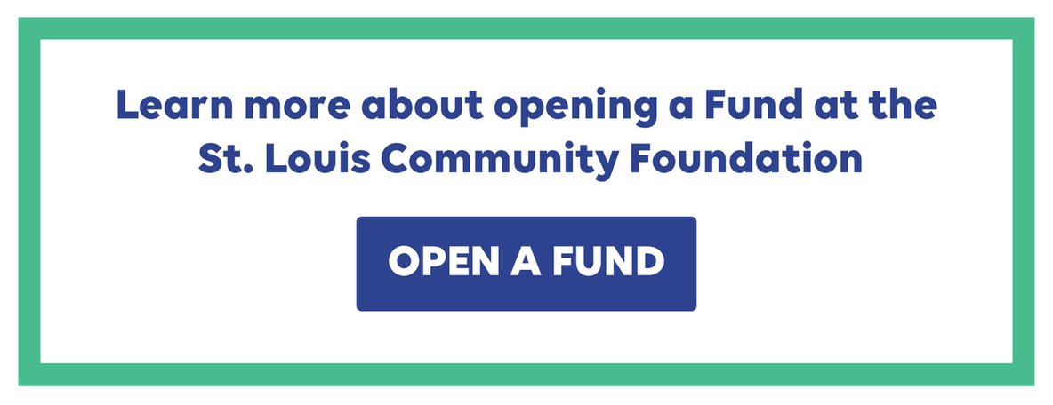 Learn more about opening a fund at the St. Louis Community Foundation -- Open a Fund