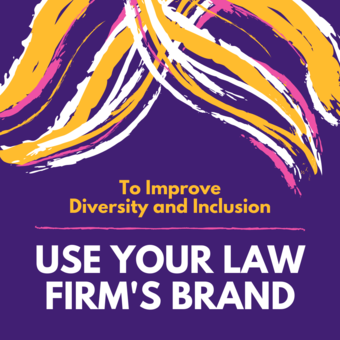 To Improve Diversity and Inclusion, Use Your Law Firm's Brand