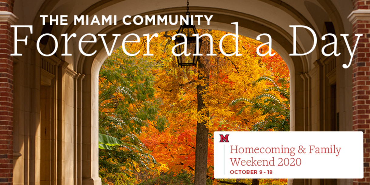 The Miami Community: Forever and a Day. Homecoming & Family Weekend 2020 - October 9-18