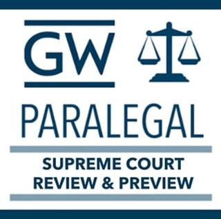 GW Paralegel Supreme Court Review & Preview