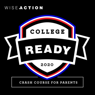 WiseAction-College Ready 2020: Crash Course for Parents
