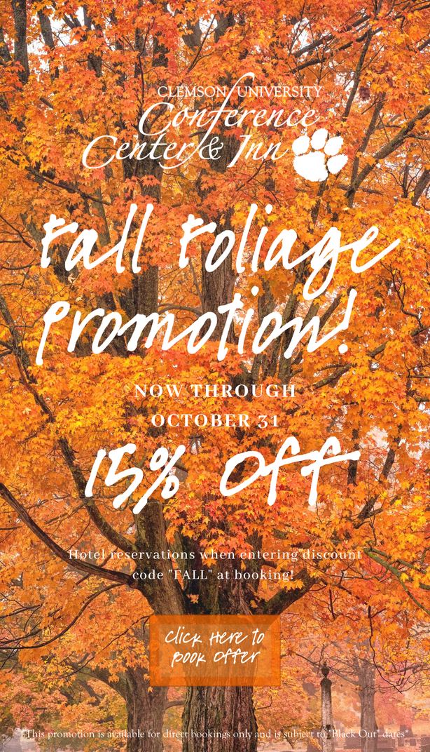 Clemson University Conference Center I& Inn Fall Foliage Promotion! No throuh Oct. 31 15% off