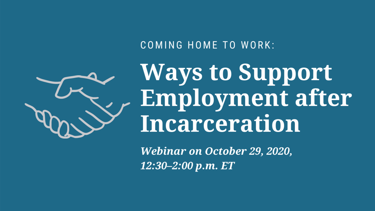 Coming Home to Work: Ways to Support Employment after Incarceration