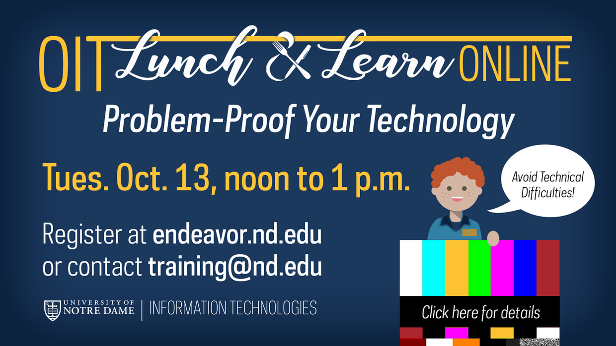 Graphic for OIT Lunch & Learn Online - Problem-Proof Your Technology, Tuesda, Oct 13, noon to 1 p.m. Register at endeavor.nd.edu or contact training @nd.edu