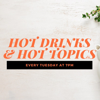 Hot Drinks & Hot Topics; Every Tuesday at 7:00 PM