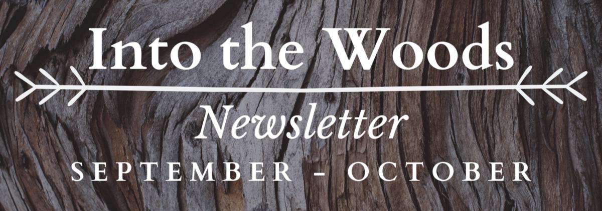 Into the Woods Newsletter | September - October