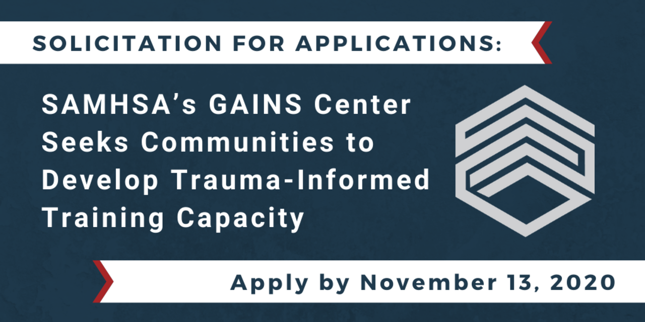 Solicitation for Applications: SAMHSA's GAINS Center Seeks Communities to Develop Trauma-Informed Training Capacity