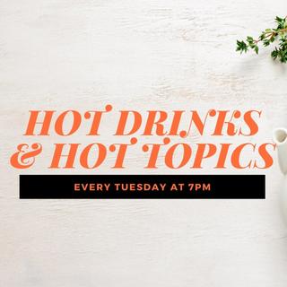 Hot Drinks & Hot Topics