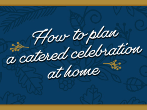 Plan a catered celebration at home