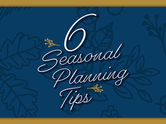 6 seasonal planning tips