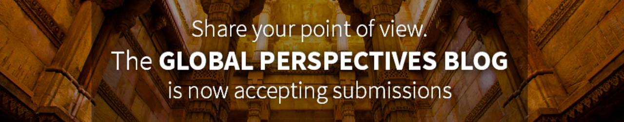 Share your point of view. The Global Perspectives Blog is now accepting submissions.
