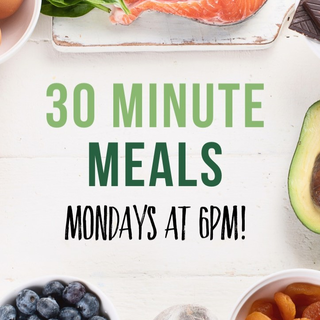 30 Minute Meals Mondays at 6pm