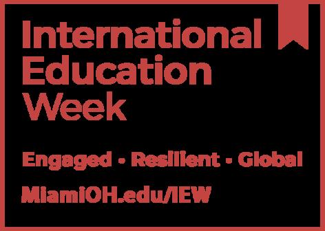 International Education Week. Engaged. Resilient. Global. MiamiOH.edu/IEW