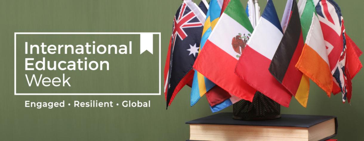 International Education Week. Engaged. Resilient. Global