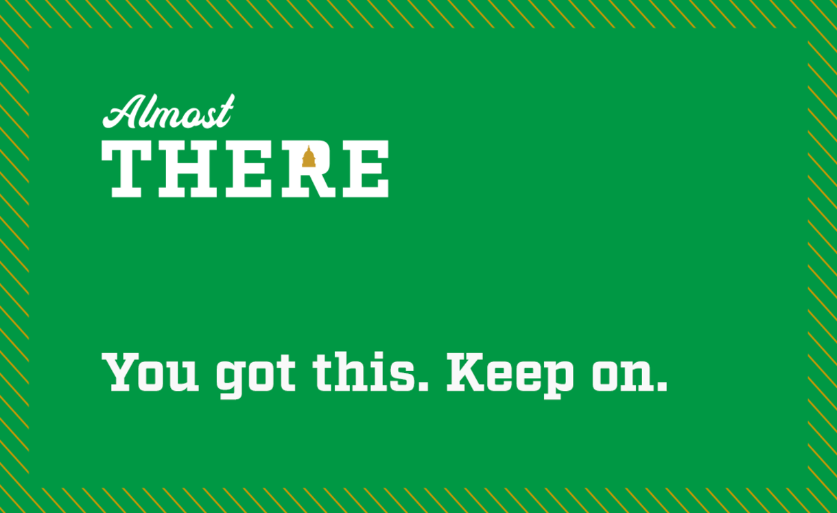 Almost there. You got this. Keep on.