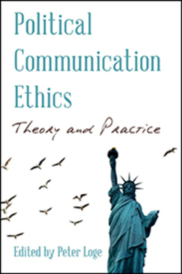 Political Communication Ethics: Theory and Practice