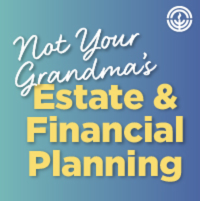 Not Your Grandma's Estate & Financial Planning