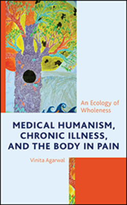 Medical Humanism, Chronic Illness, and the Body in Pain: An Ecology of Wholeness