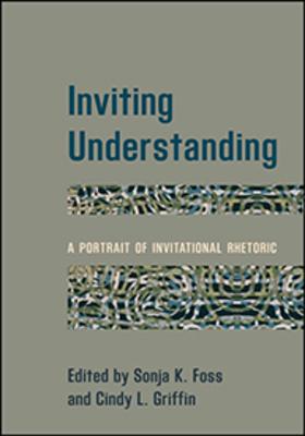 Inviting Understanding: A Portrait of Invitational Rhetoric