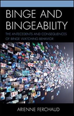 Binge and Bingeability: The Antecedents and Consequences of Binge Watching Behavior