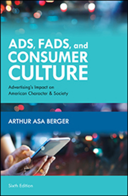 Ads, Fads, and Consumer Culture: Advertising's Impact on American Character and Society, Sixth Edition