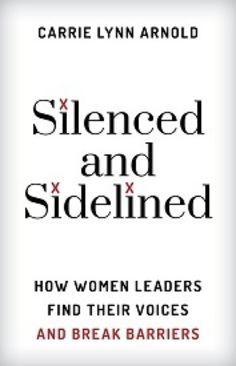 Silenced and Sidelined How Women Leaders Find Their Voices and Break Barriers