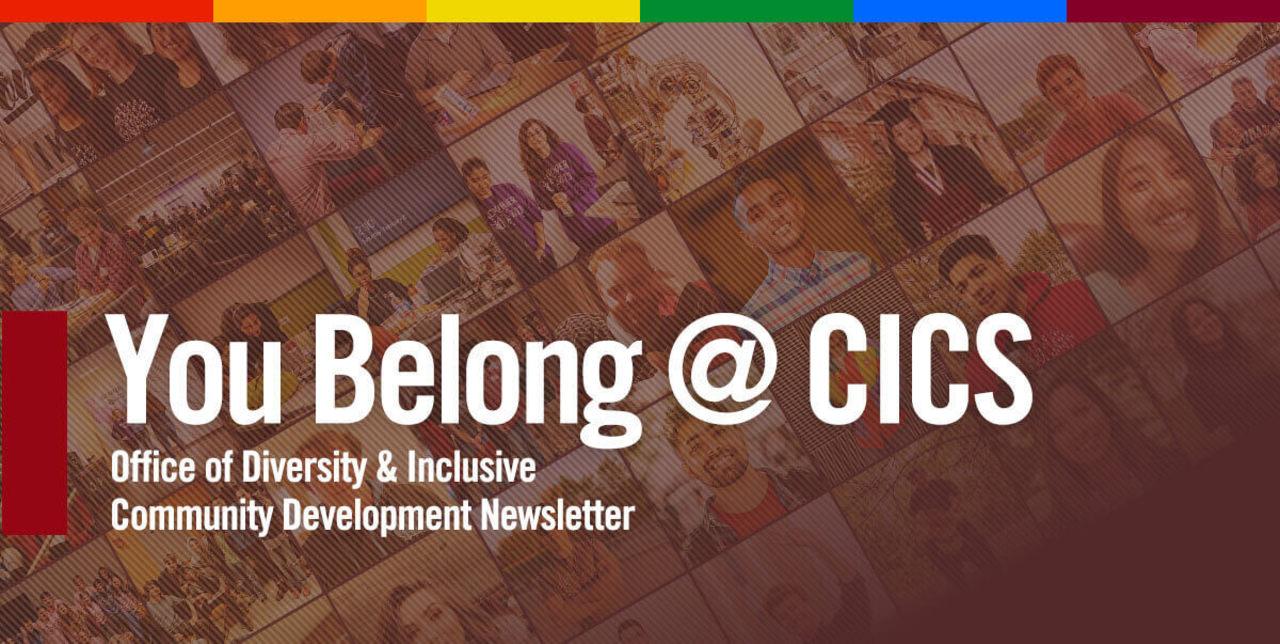 You Belong At CICS: Diversity & Inclusive Community Newsletter