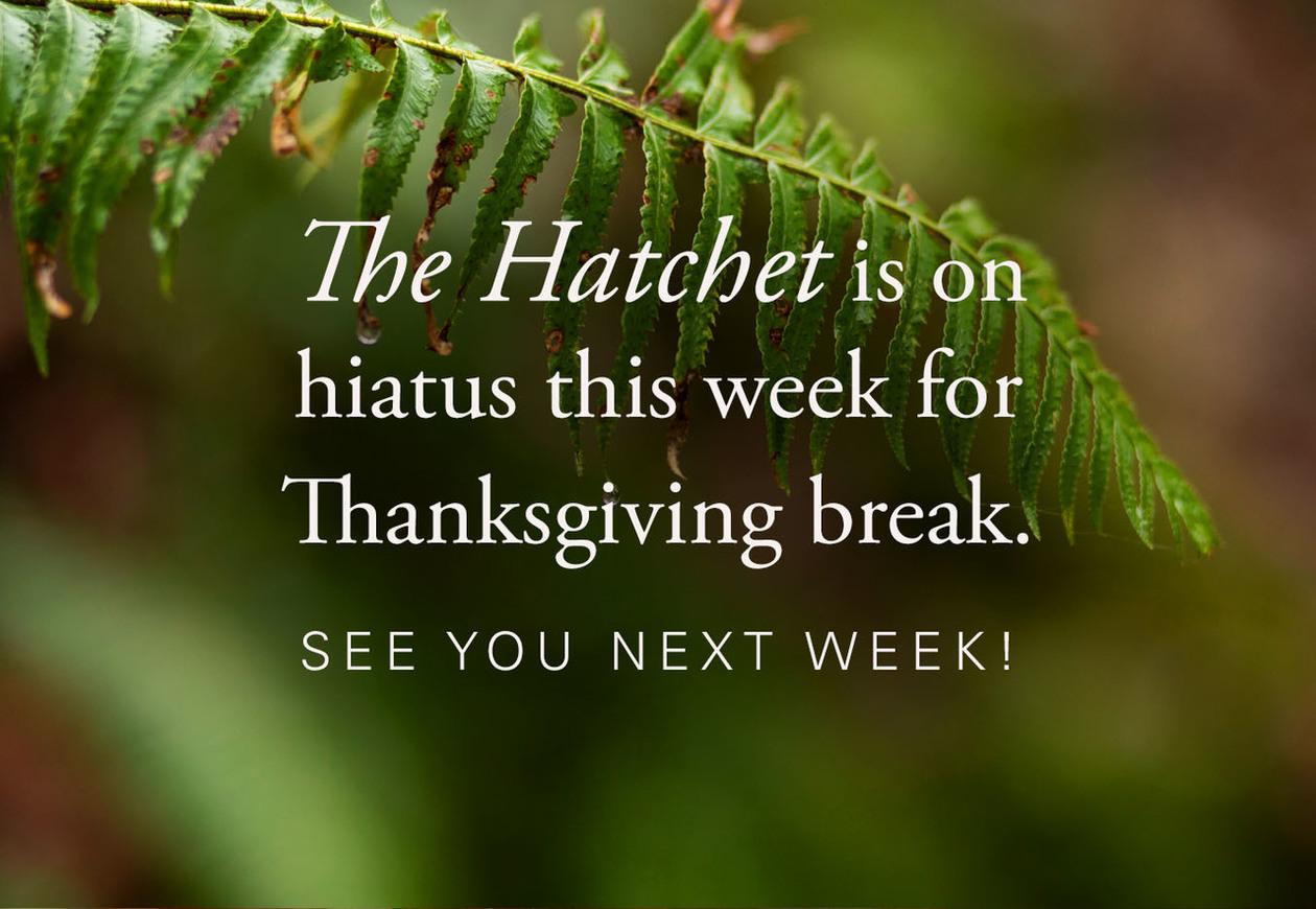 The Hatchet is on hiatus this week for Thanksgiving break. See you next week!