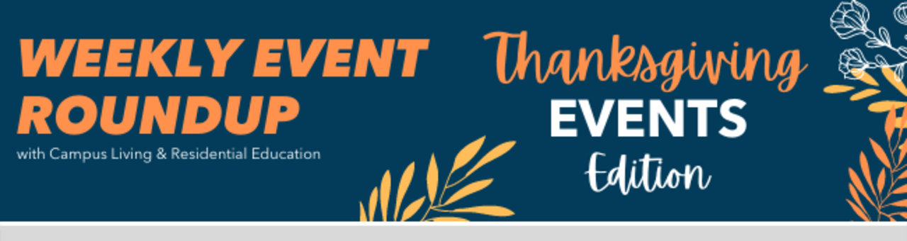 Weekly Event Roundup with Campus Living & Residential Education: Thanksgiving Events Edition