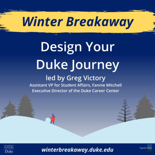 gradient dark blue to gray snowy scene with text winter breakaway over a yellow streak. design your duke journey led by Greg Victory. website and logos at bottom