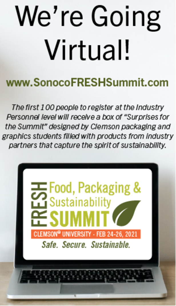 We're going virtual! www.SonocoFRESHSummit.com The first 100 people to register at the Industry Personnel level will receive a box of