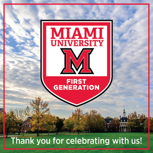 Miami Univerrsity First Generation. Thank you for celebrating with us!