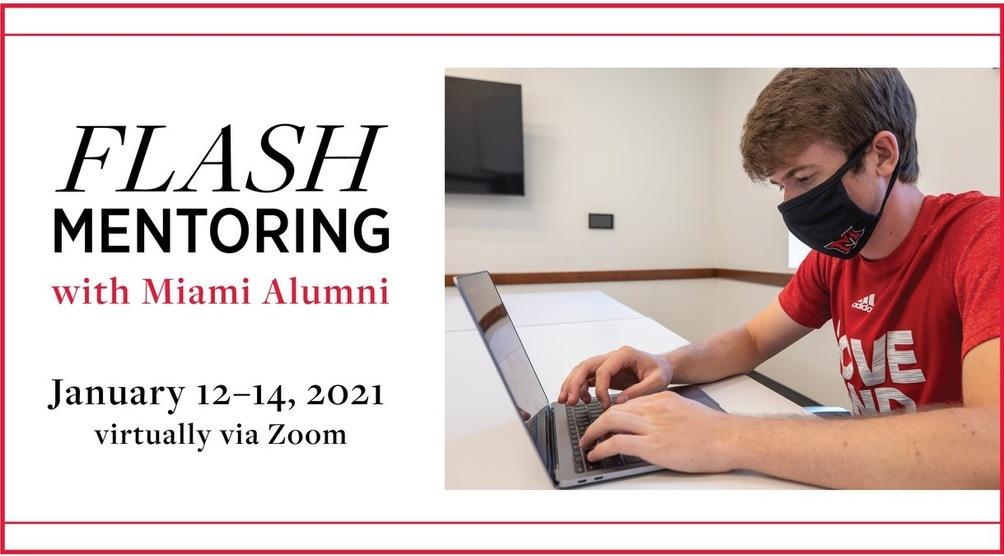 Flash Mentoring with Miami Alumni. January 12-14, 2021 virtually via Zoom.