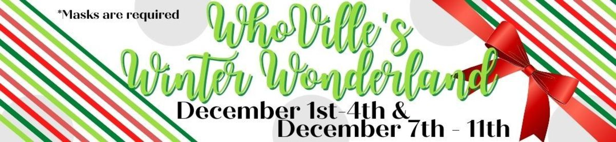 Stop By The WhoVille Winter Wonderland Monday 12/7 - Friday 12/11 | 8:00 am - 5:00 pm