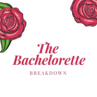 The Bachelorette Breakdown