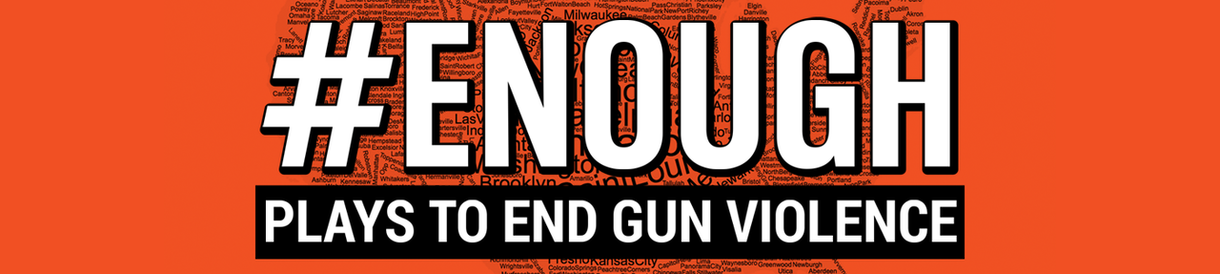 #Enough Plays to end gun violence