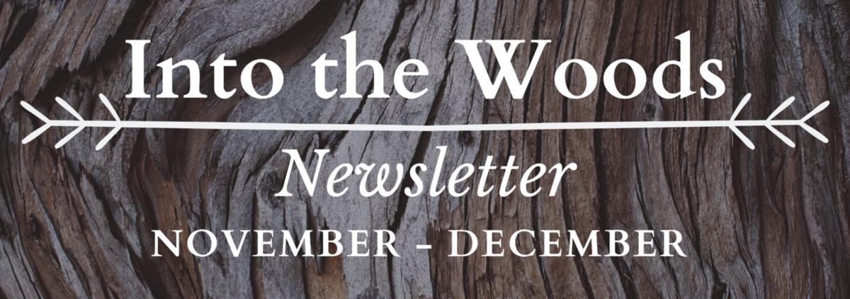 Into the Woods Newsletter   November - December
