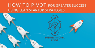 How to PIVOT for Success - Using Lean Strategies