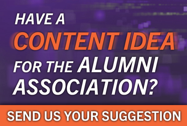 Have a content idea for the Alumni Association? Send us your suggestion.